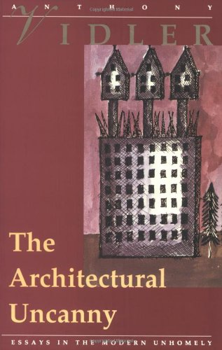 Architectural Uncanny: Essays in the Modern Unhomely