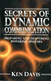 Secrets of Dynamic Communication: Preparing and Delivering Powerful Speeches (0310534615) by Davis, Ken