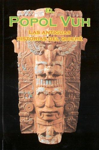 El Popol Vuh. Las Antiguas Historias del Quiche (Spanish Edition)