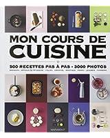 Mon cours de cuisine : 500 recettes pas à pas, 3000 photos
