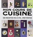 Mon cours de cuisine : 500 recettes pas à pas, 3000 photos...