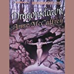 Dragonsdawn: Dragonriders of Pern (       UNABRIDGED) by Anne McCaffrey Narrated by Dick Hill