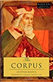 The Corpus: The Hippocratic Writings (Kaplan Classics of Medicine)