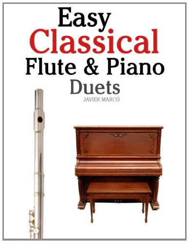 Easy Classical Flute & Piano Duets: Featuring music of Bach, Vivaldi, Wagner and other composers