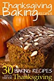 Thanksgiving Baking: 30 Delicious and Tasty Baking Recipes Just in Time for Thanksgiving