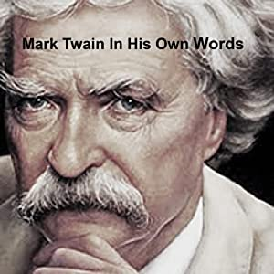 Mark Twain: In His Own Words | [Mark Twain]