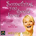 Something You Should Know Audiobook by Melissa Hill Narrated by Kate Igoe