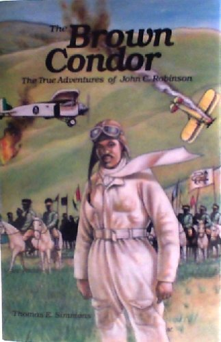 The Brown Condor: The True Adventures of John C. Robinson