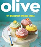 Janine Ratcliffe Olive: 101 Brilliant Baking Ideas (Olive Magazine)