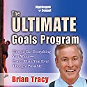 The Ultimate Goals Program: How to Get Everything You Want - Faster than You Ever Throught Possible  by Brian Tracy Narrated by Brian Tracy