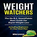 Weight Watchers: The No B.S. SmartPoints Start Guide for Rapid Weight Loss - Including Beginners 31 Day Meal Plan Audiobook by Mike Lorenzo Narrated by K.W. Keene