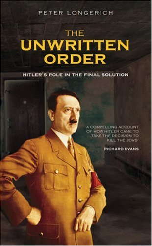 The Unwritten Order: Hitler's Role in the Final Solution...