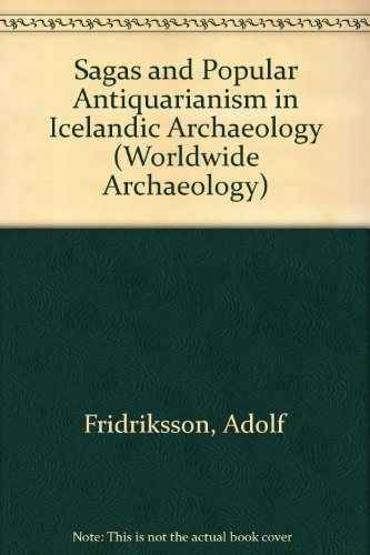 Sagas and Popular Antiquarianism in Icelandic Archaeology (Worldwide Archaeology Series) PDF