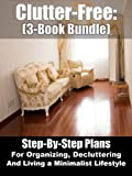 Clutter-Free: (3-Book Bundle) Step-By-Step Plans For Organizing, Decluttering, and Living a Minimalist Lifestyle