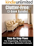 Clutter-Free: (3-Book Bundle) Step-By-Step Plans For Organizing, Decluttering, and Living a Minimalist Lifestyle (English Edition)