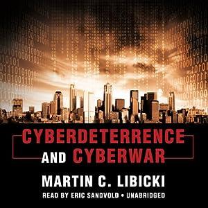Cyberdeterrence and Cyberwar | [Martin C. Libicki]