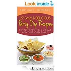 27 Easy and Delicious Party Dip Recipes: Simple Appetizers That Anyone Can Make!