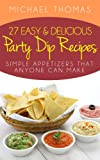img - for 27 Easy and Delicious Party Dip Recipes: Simple Appetizers That Anyone Can Make! book / textbook / text book