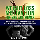 Weight Loss Motivation for Men and Women, Volume 1: How to Finally Trick Your Brain to Get and Stay Motivated and Transform Your Body Fast (       ungekürzt) von Kira Novac Gesprochen von: Wendell Wadsworth
