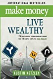 img - for Make Money, Live Wealthy: 75 Successful Entrepreneurs Share the 10 Simple Steps to True Wealth: Money, Investing, Lifestyle, Entrepreneurship, Self-Help, Millionaire book / textbook / text book