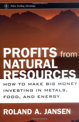 Profits from Natural Resources: How to Make Big Money Investing in Metals, Food, and Energy (Wiley Trading)