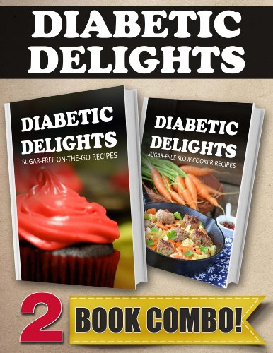 Sugar-Free On-The-Go Recipes and Sugar-Free Slow Cooker Recipes: 2 Book Combo (Diabetic Delights) by Ariel Sparks