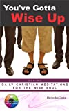 img - for You've Gotta Wise Up! (Daily Christian Meditations for the Soul Book 1) book / textbook / text book