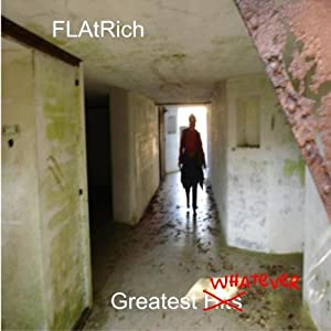 FLAtRich Greatest Whatever