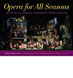 img - for Opera for All Seasons: 60 Years of Indiana University Opera Theater (Hardback) - Common book / textbook / text book