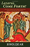 Lazarus, Come Forth!: How Jesus Confronts the Culture of Death and Invites Us into the New Life of Peace