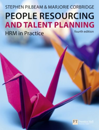 People Resourcing and Talent Planning: HRM in Practice, by Stephen Pilbeam, Marjorie Corbridge