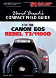 David Busch?s Compact Field Guide for the Canon EOS Rebel T3/1100D