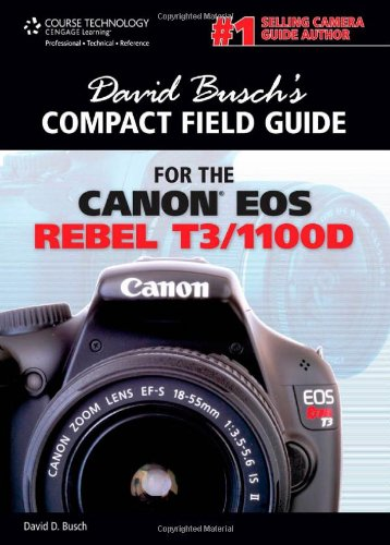 David Busch's Compact Field Guide for the Canon EOS Rebel T3 1100D