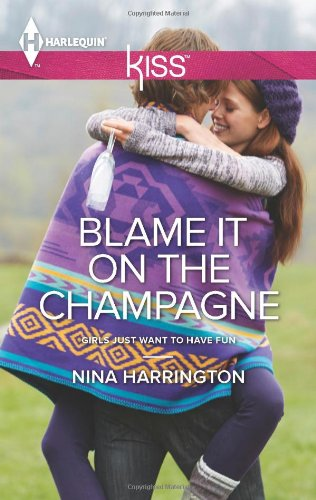Image of Blame It on the Champagne (Harlequin KISS\Girls Just Want to Have Fun)