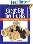 Great Big Toy Trucks: Plans & Instruc...
