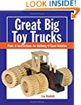 Great Big Toy Trucks: Plans and Instr...