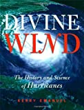 img - for Divine Wind: The History and Science of Hurricanes by Emanuel Kerry (2005-09-01) Hardcover book / textbook / text book