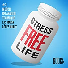 Stress-Free Life #3  by Maria Lopéz Mulet Narrated by Faye Hadley
