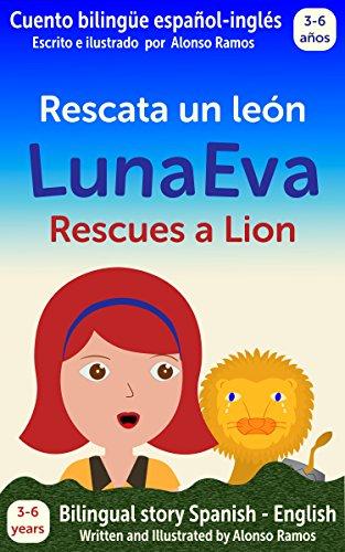 Luna Eva rescata un león, Luna Eva Rescues a Lion: Cuento bilingüe español - inglés, Bilingual story Spanish - English (Las Aventuras de Luna Eva - Luna Eva Adventures nº 1)
