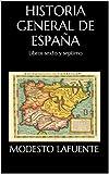 Historia General de España: Libros sexto y septimo