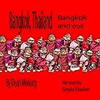 Bangkok, Thailand: Bangkok and Out Hörbuch von Dean Moriarty Gesprochen von: Sangita Chauhan