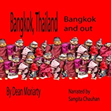 Bangkok, Thailand: Bangkok and Out Audiobook by Dean Moriarty Narrated by Sangita Chauhan
