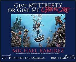 Ramirez – Give Me Liberty or Give Me Obamacare