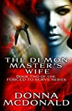 The Demon Master's Wife: Book Two of the Forced To Serve Series (Volume 2) (1480180300) by McDonald, Donna