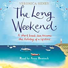 The Long Weekend (       UNABRIDGED) by Veronica Henry Narrated by Anna Bentinck