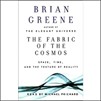 The Fabric of the Cosmos: Space, Time, and the Texture of Reality Hörbuch von Brian Greene Gesprochen von: Michael Prichard