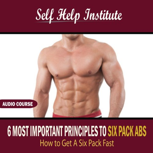 6 Most Important Principles To Six Pack Abs: How To Get A Six Pack Fast - Part 6