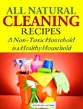 All Natural Cleaning Recipes: A Non-Toxic Household is a Healthy Household