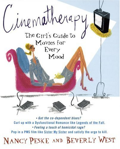 Cinematherapy: The Girl's Guide to Movies for Every Mood, Beverly West, Nancy Peske