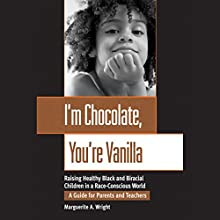 I'm Chocolate, You're Vanilla: Raising Healthy Black and Biracial Children in a Race-Conscious World Audiobook by Marguerite A. Wright Narrated by Jasmine Kaur